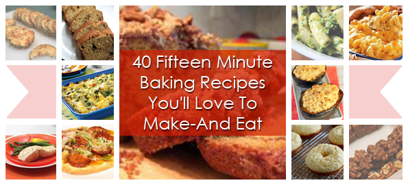 40 Fifteen Minute Baking Recipes You'll Love To Make-And Eat - Recipe ...